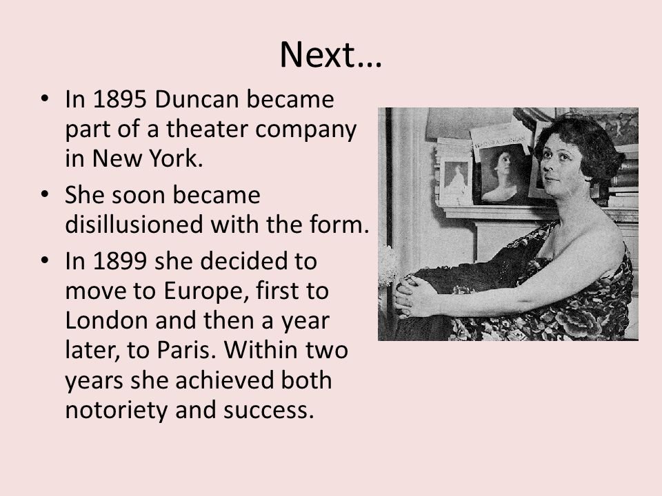 Next… In 1895 Duncan became part of a theater company in New York.