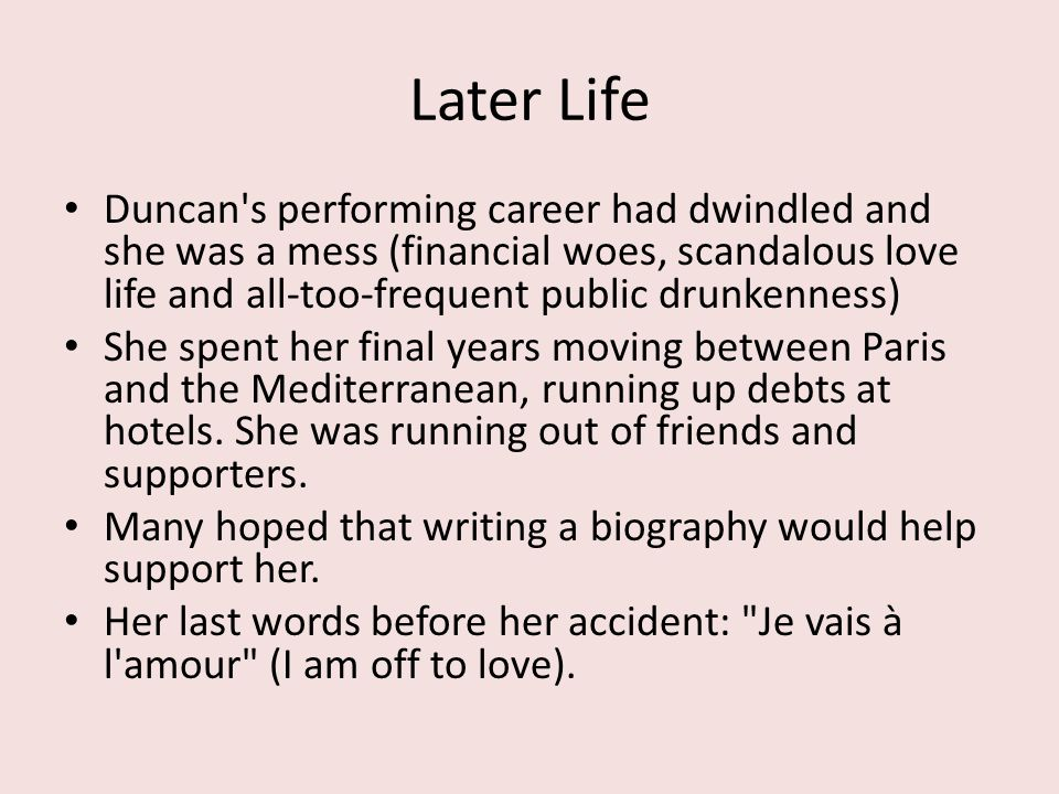 Later Life Duncan s performing career had dwindled and she was a mess (financial woes, scandalous love life and all-too-frequent public drunkenness)