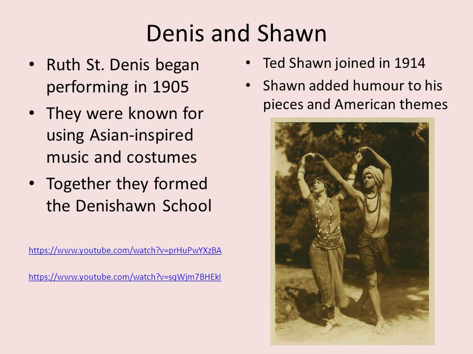 Denis and Shawn Ruth St. Denis began performing in 1905