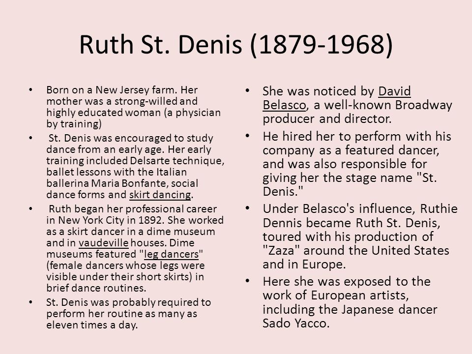 Ruth St. Denis (1879-1968) Born on a New Jersey farm. Her mother was a strong-willed and highly educated woman (a physician by training)