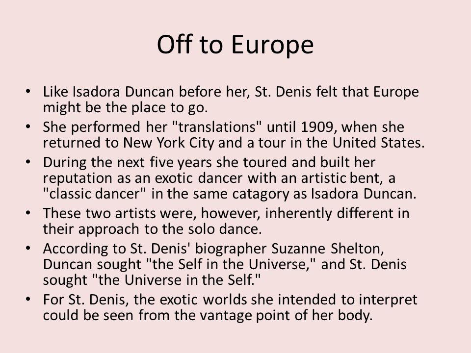 Off to Europe Like Isadora Duncan before her, St. Denis felt that Europe might be the place to go.