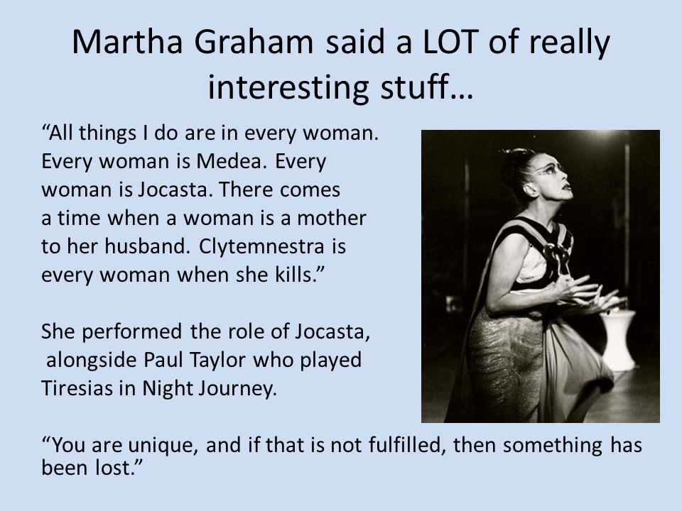 Martha Graham said a LOT of really interesting stuff…