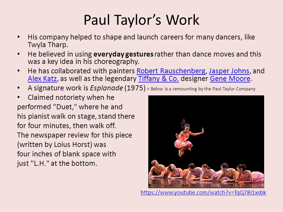 Paul Taylor's Work His company helped to shape and launch careers for many dancers, like Twyla Tharp.