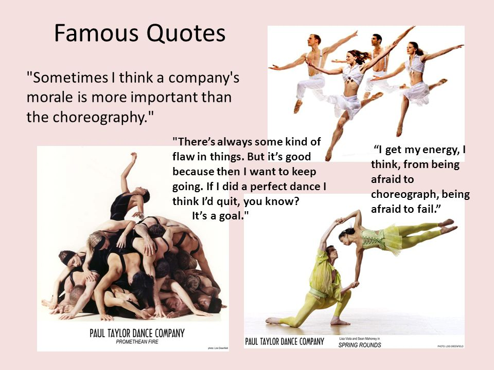 Famous Quotes Sometimes I think a company s morale is more important than the choreography.