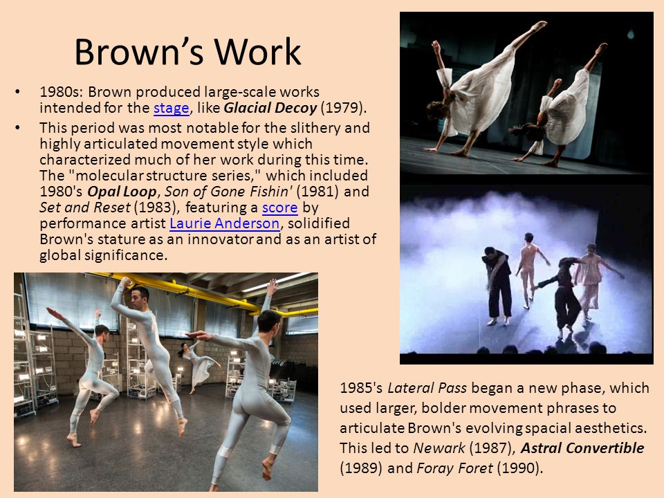 Brown's Work 1980s: Brown produced large-scale works intended for the stage, like Glacial Decoy (1979).