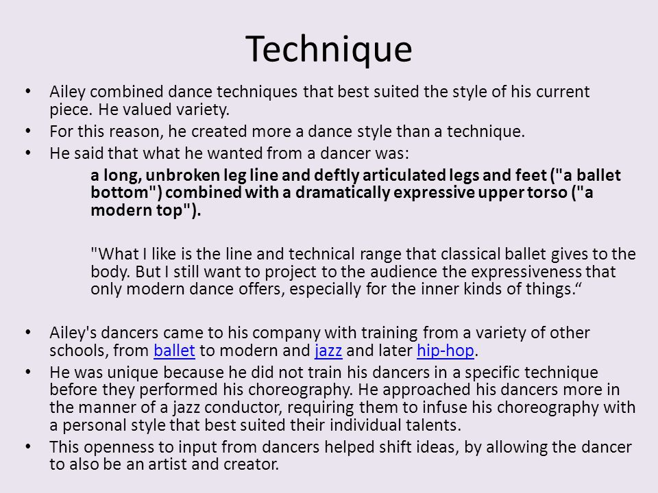 Technique Ailey combined dance techniques that best suited the style of his current piece. He valued variety.