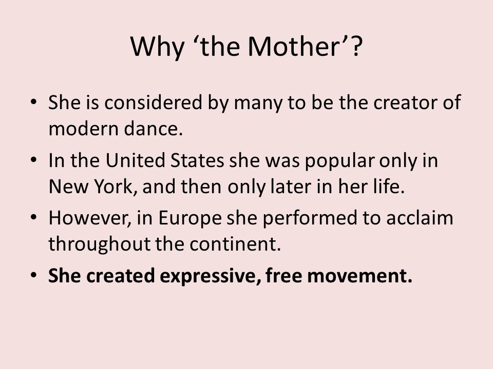 Why 'the Mother' She is considered by many to be the creator of modern dance.