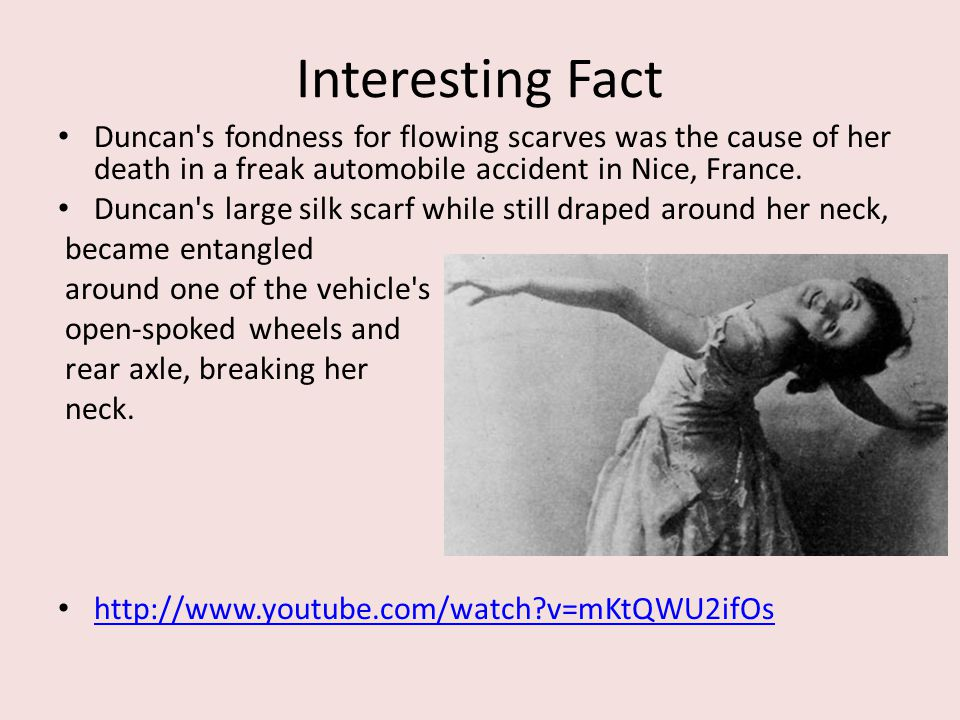 Interesting Fact Duncan s fondness for flowing scarves was the cause of her death in a freak automobile accident in Nice, France.
