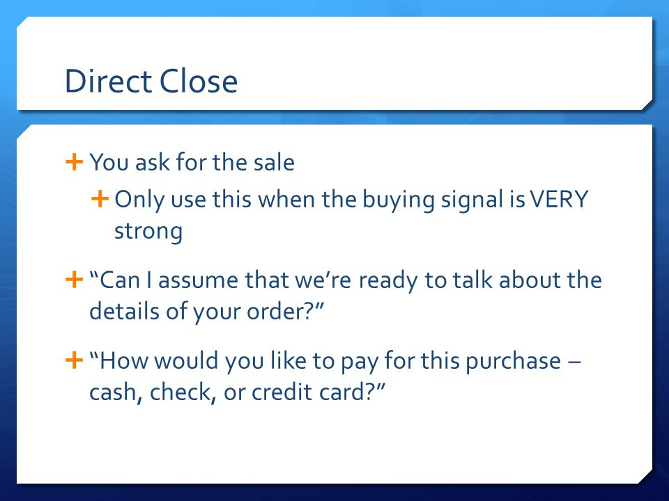 Direct Close You ask for the sale
