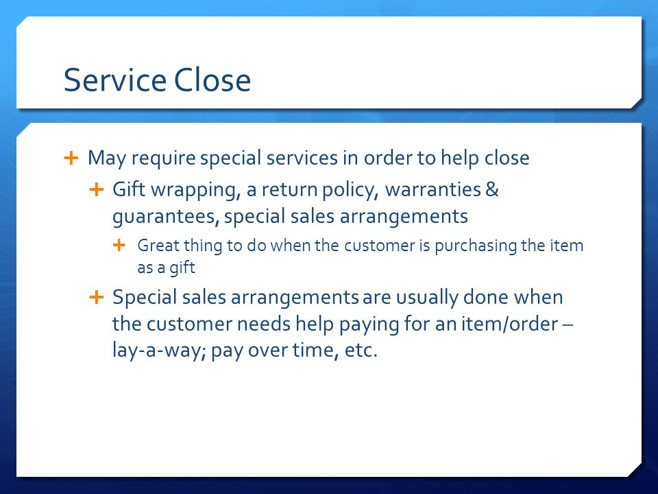 Service Close May require special services in order to help close