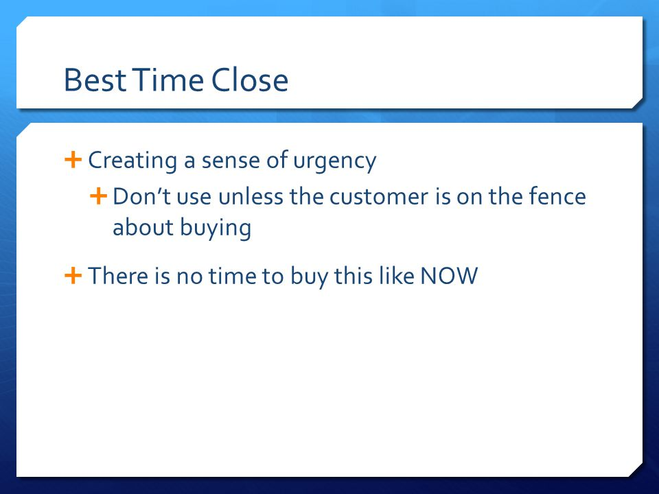 Best Time Close Creating a sense of urgency