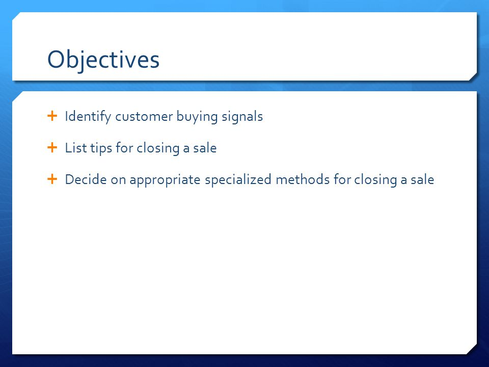 Objectives Identify customer buying signals
