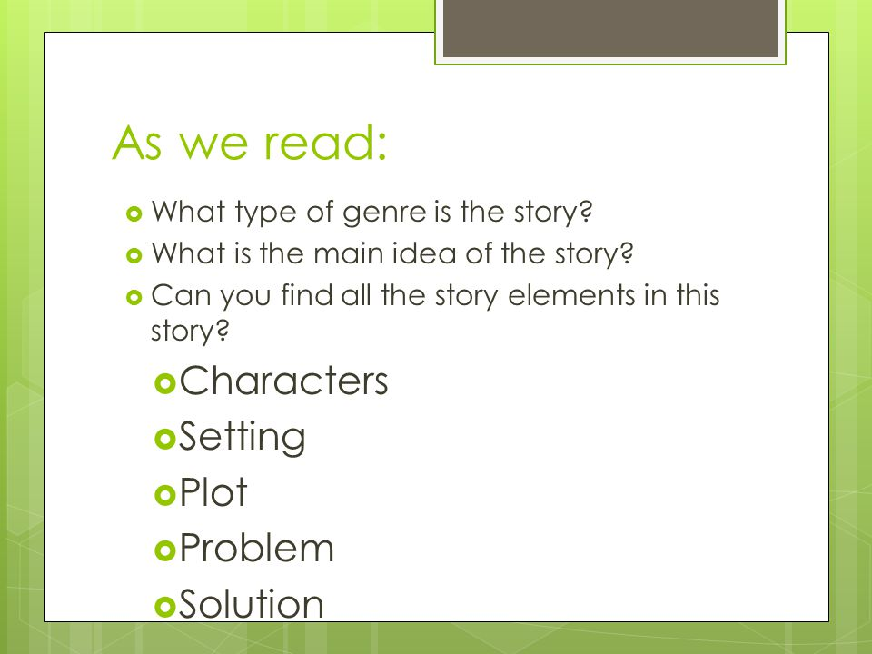 As we read: Characters Setting Plot Problem Solution