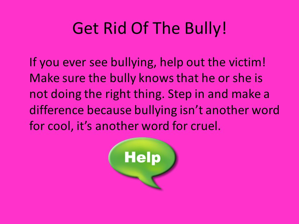 Get Rid Of The Bully!