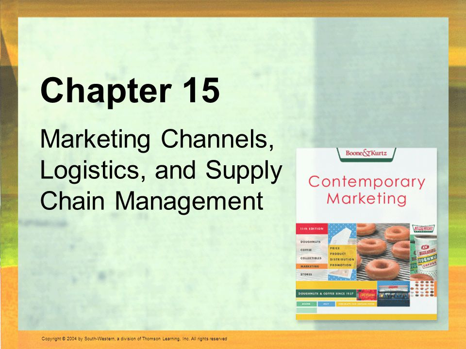 Chapter 15 Marketing Channels, Logistics, and Supply Chain Management