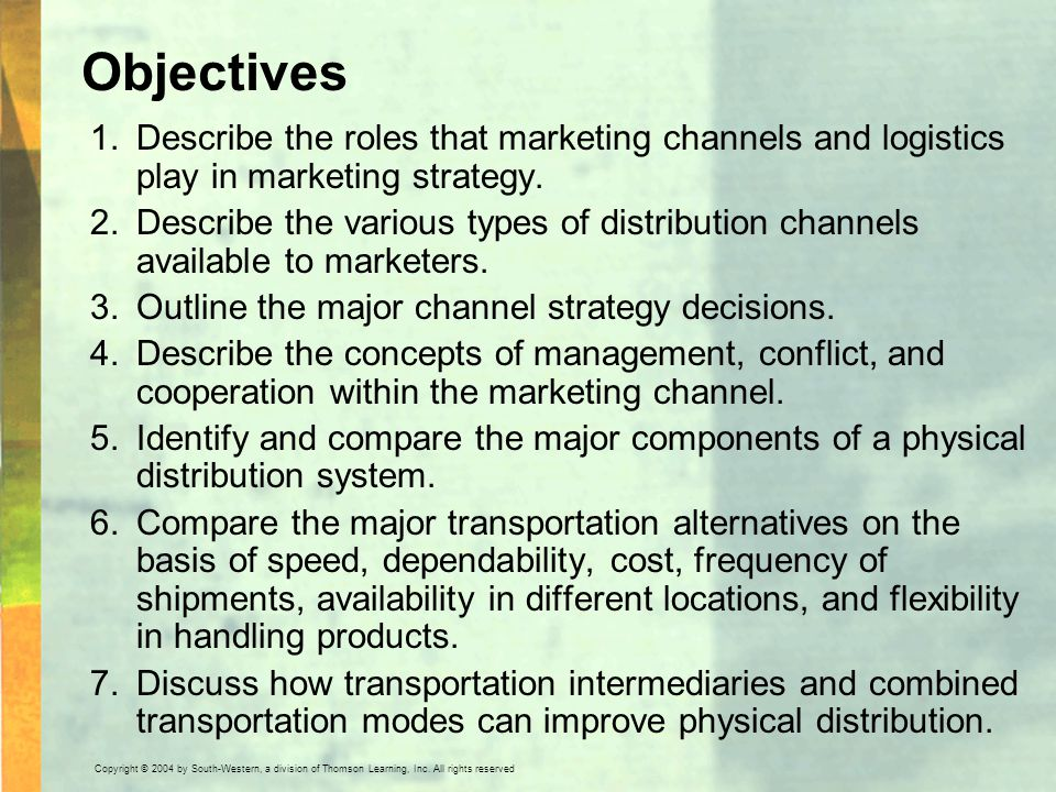 Objectives Describe the roles that marketing channels and logistics play in marketing strategy.