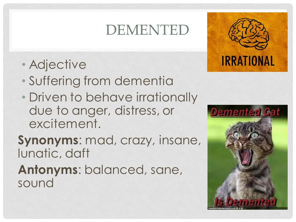 demented Adjective Suffering from dementia
