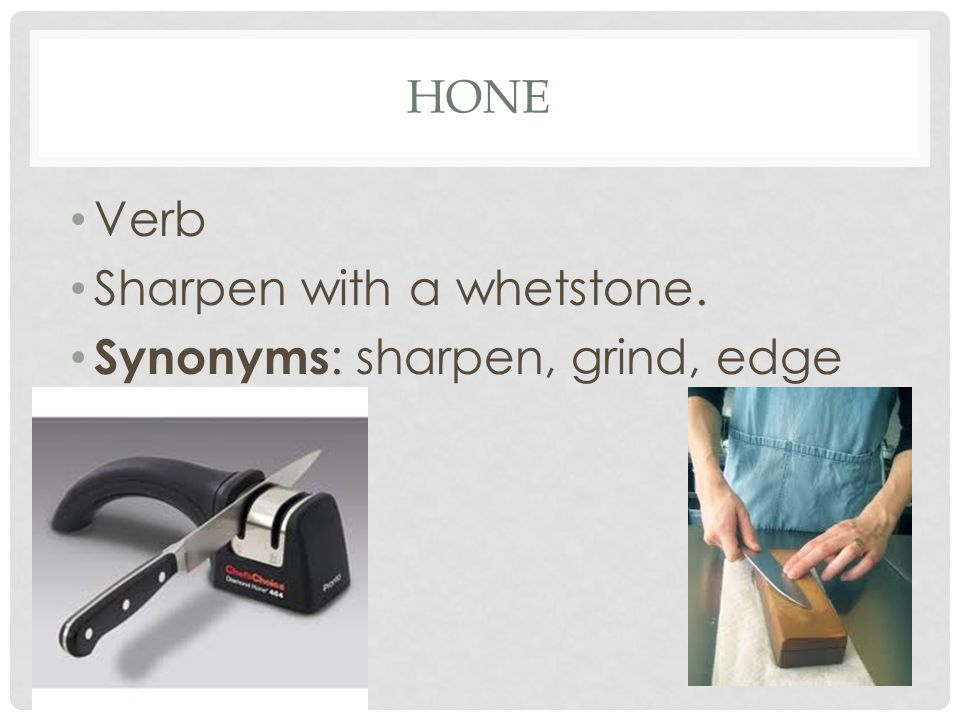 Sharpen with a whetstone. Synonyms: sharpen, grind, edge