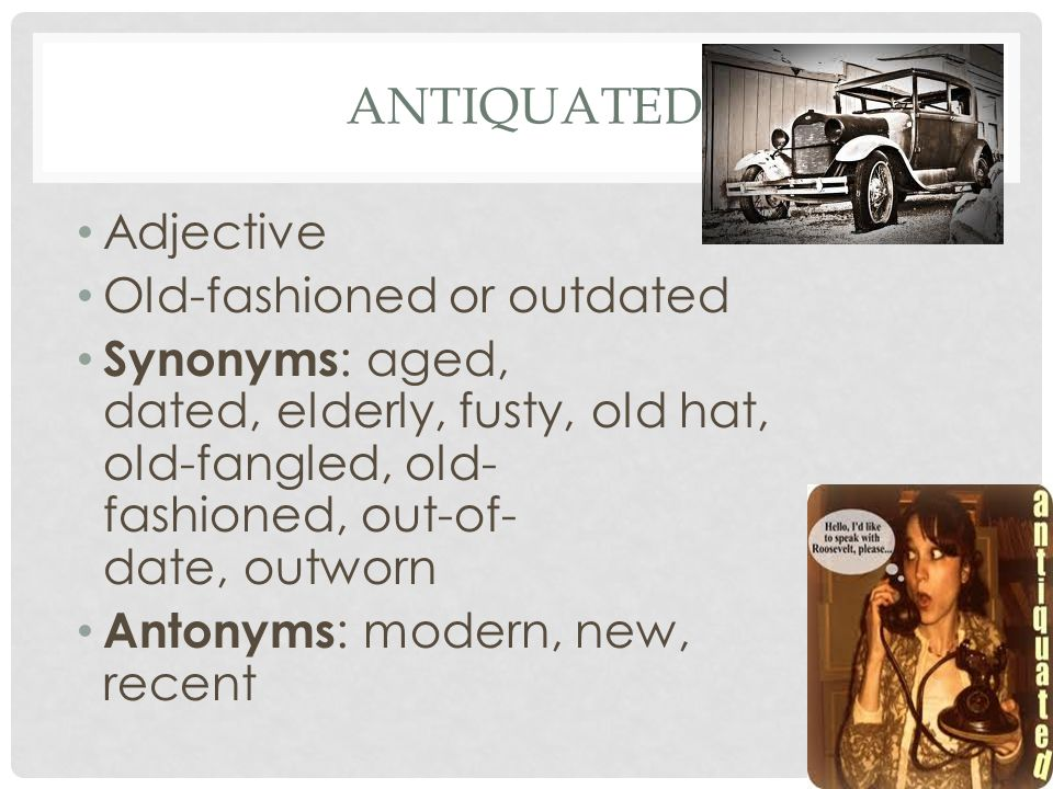 antiquated Adjective Old-fashioned or outdated