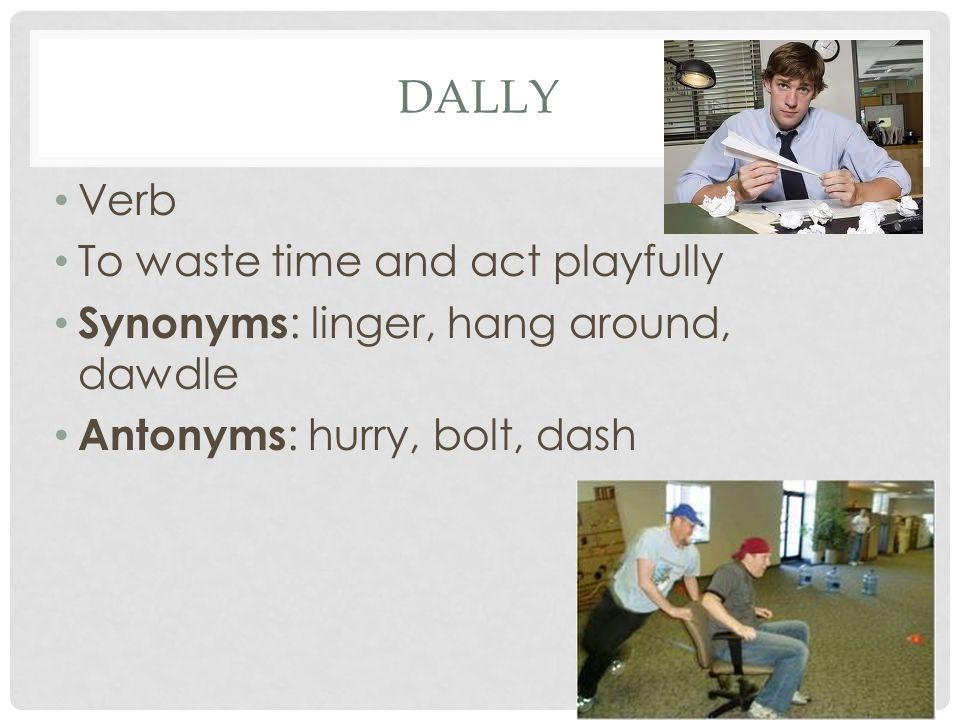 dally Verb To waste time and act playfully