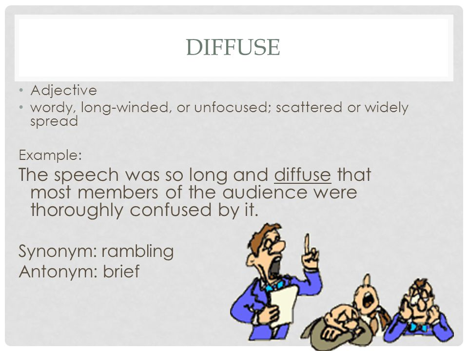 Diffuse Adjective. wordy, long-winded, or unfocused; scattered or widely spread. Example: