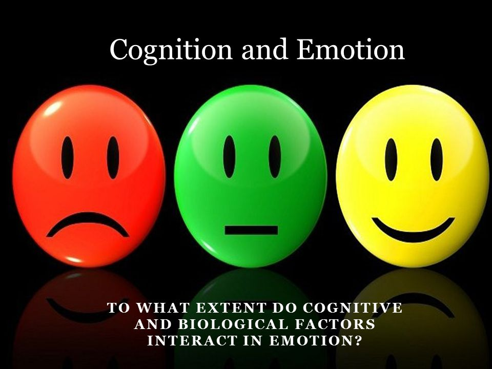 Cognition and Emotion To what extent do cognitive and biological factors interact in emotion