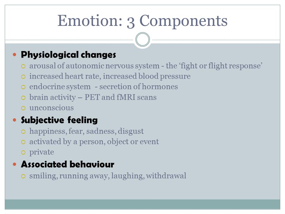 Emotion: 3 Components Physiological changes Subjective feeling