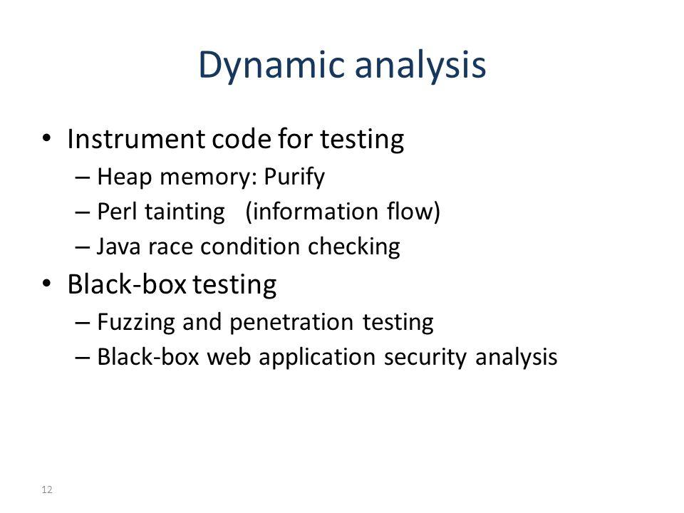 Dynamic analysis Instrument code for testing Black-box testing