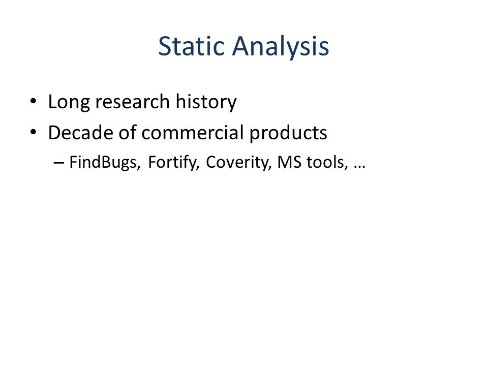 Static Analysis Long research history Decade of commercial products