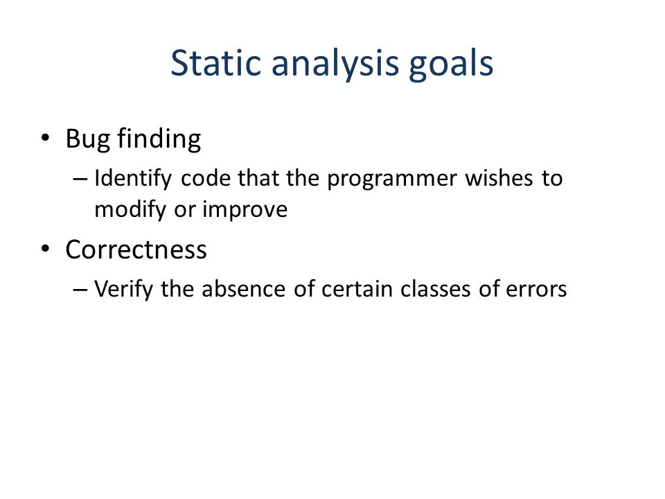 Static analysis goals Bug finding Correctness