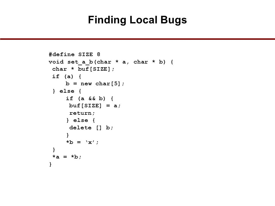 Finding Local Bugs #define SIZE 8 void set_a_b(char * a, char * b) {