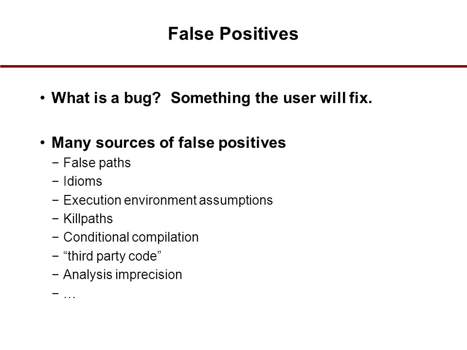 False Positives What is a bug Something the user will fix.