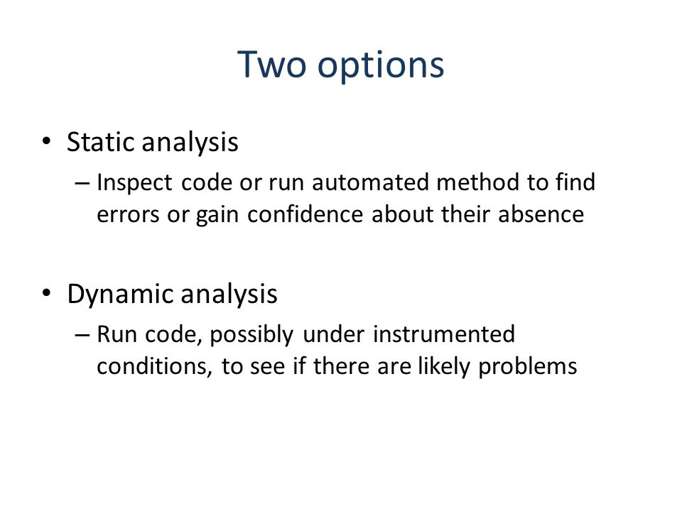 dynamic code analysis Abstract dynamic program analysis is a very popular technique for analysis of computer programs it analyses the properties of a program while it is executing dynamic analysis has been found to be more precise than static analysis in handling run-time features like dynamic binding, polymorphism, threads etc therefore.
