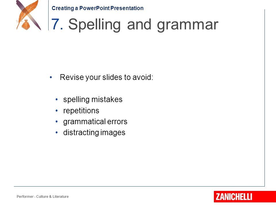 7. Spelling and grammar Revise your slides to avoid: spelling mistakes