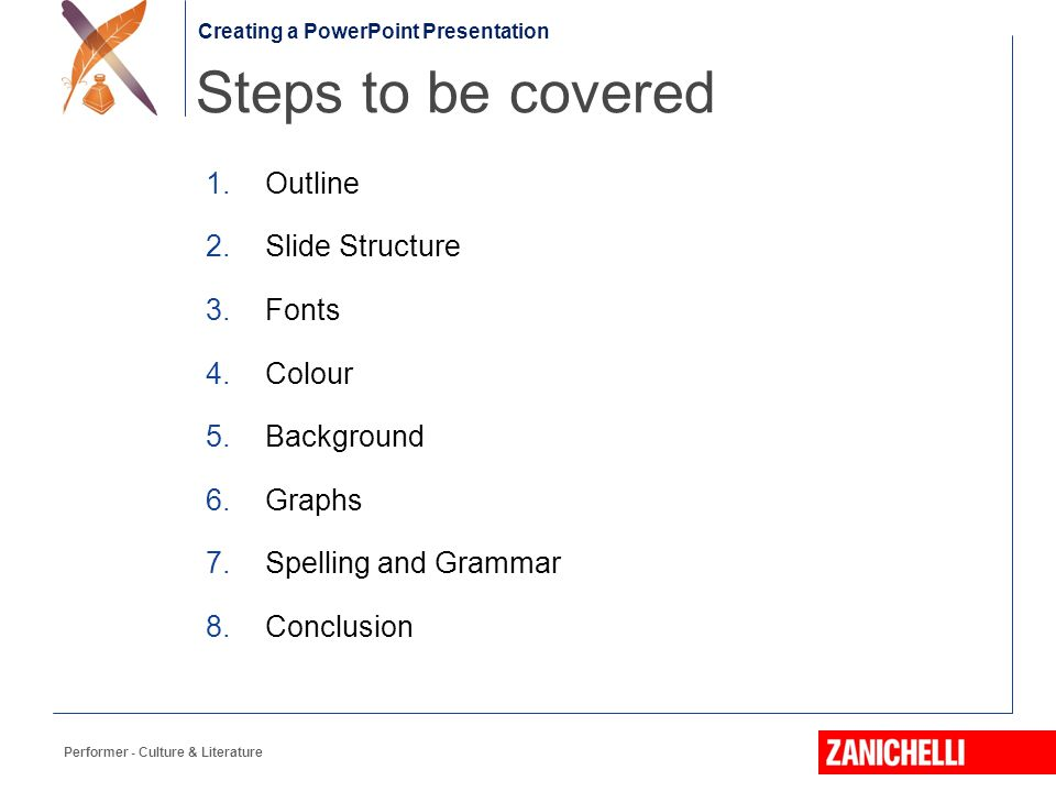 Steps to be covered Outline Slide Structure Fonts Colour Background
