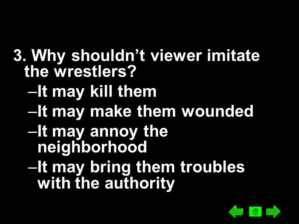 3. Why shouldn't viewer imitate the wrestlers
