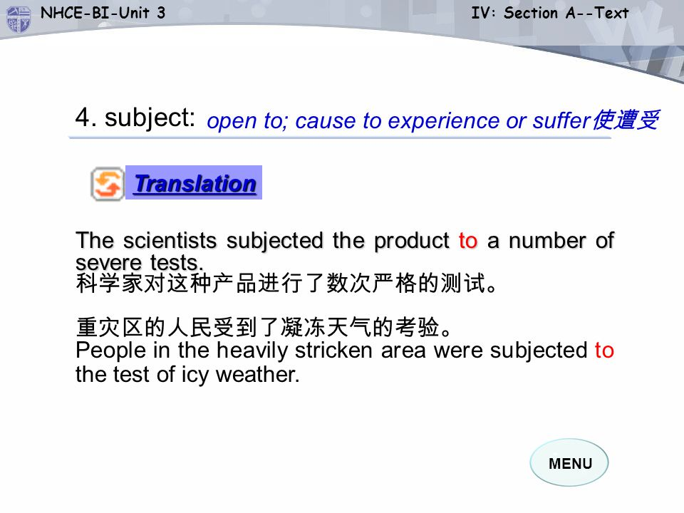4. subject: open to; cause to experience or suffer使遭受 Translation