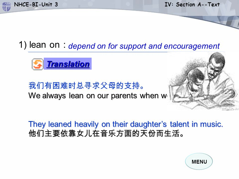 1) lean on: depend on for support and encouragement Translation