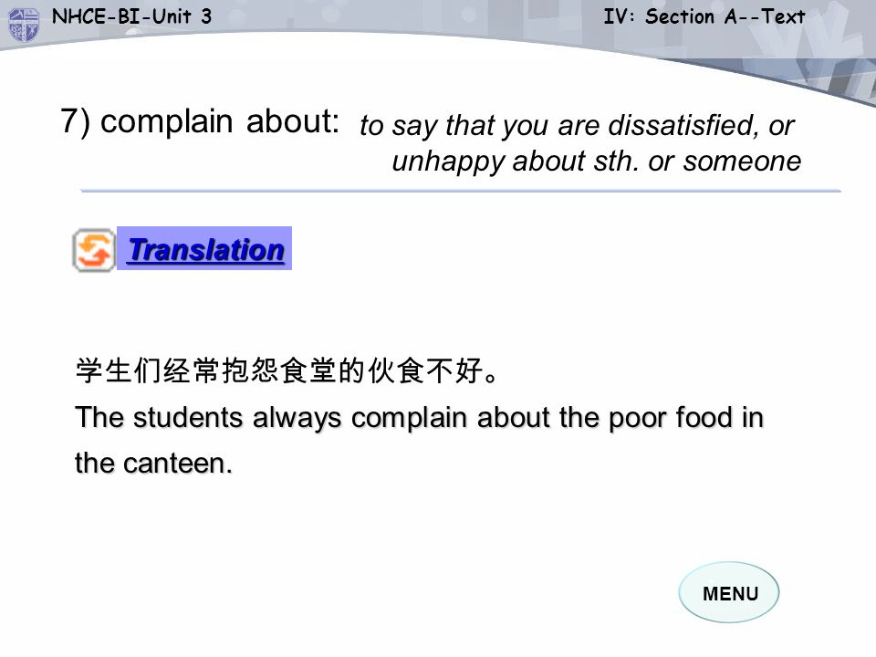 7) complain about: to say that you are dissatisfied, or