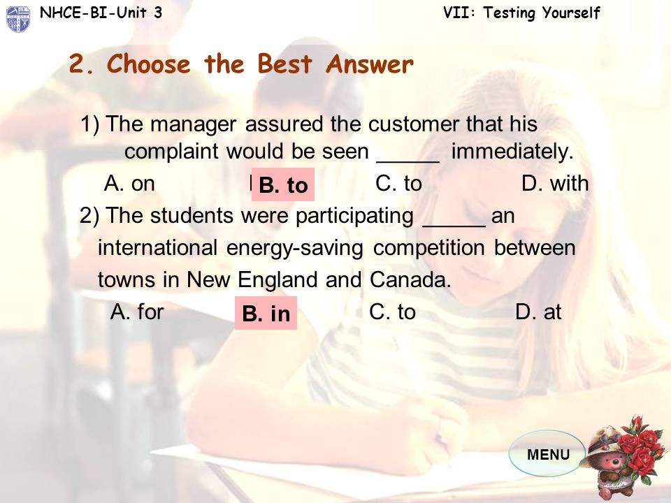 2. Choose the Best Answer 1) The manager assured the customer that his complaint would be seen _____ immediately.