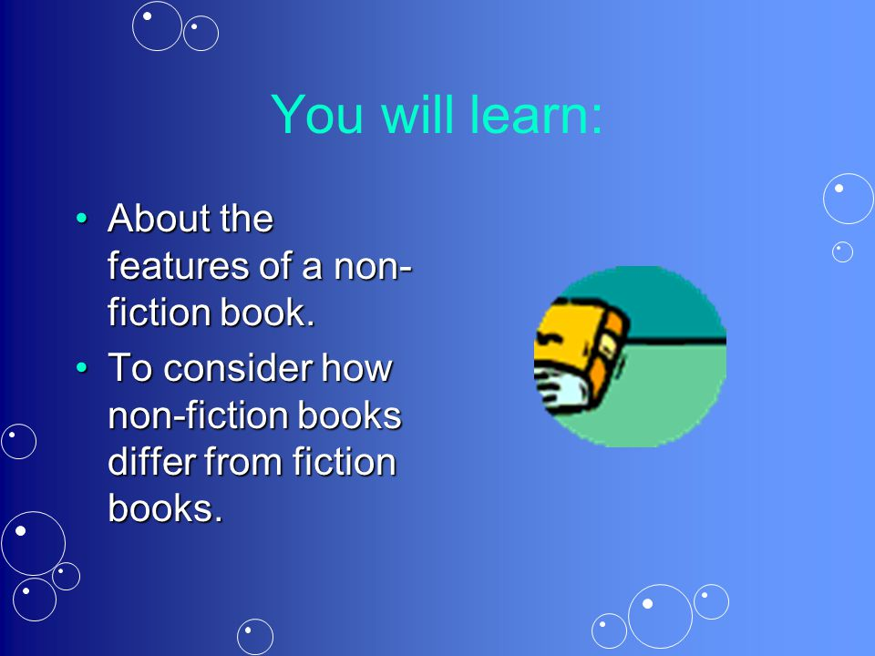 You will learn: About the features of a non-fiction book.