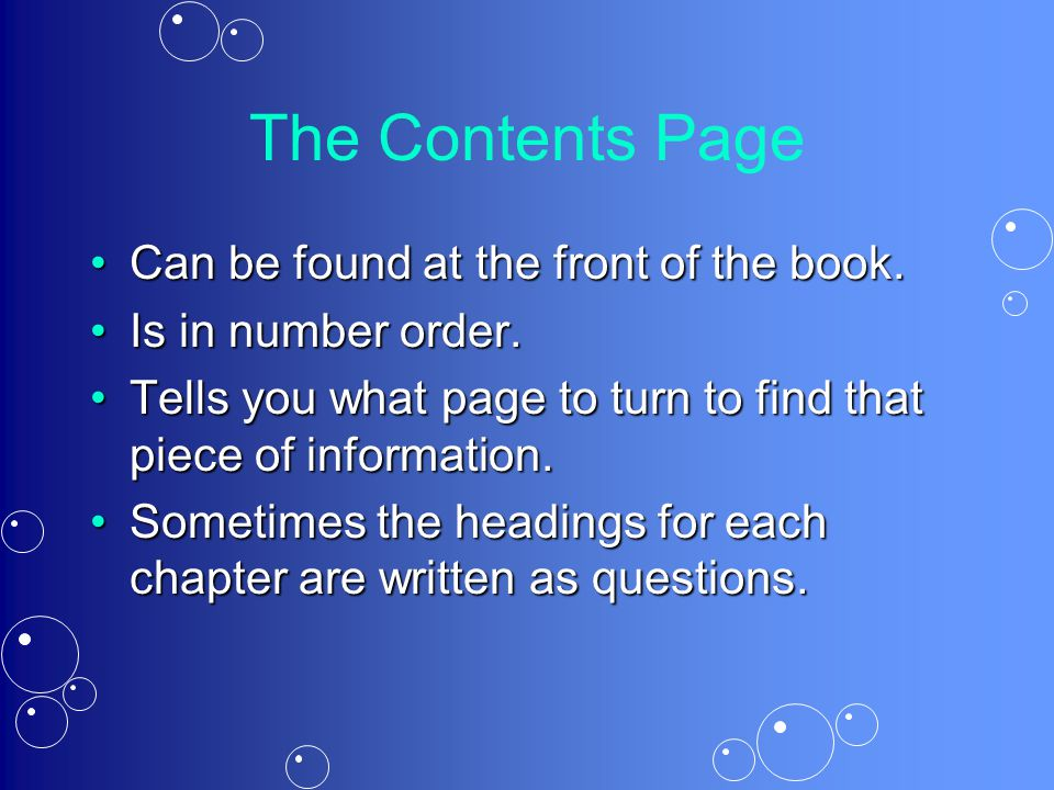 The Contents Page Can be found at the front of the book.
