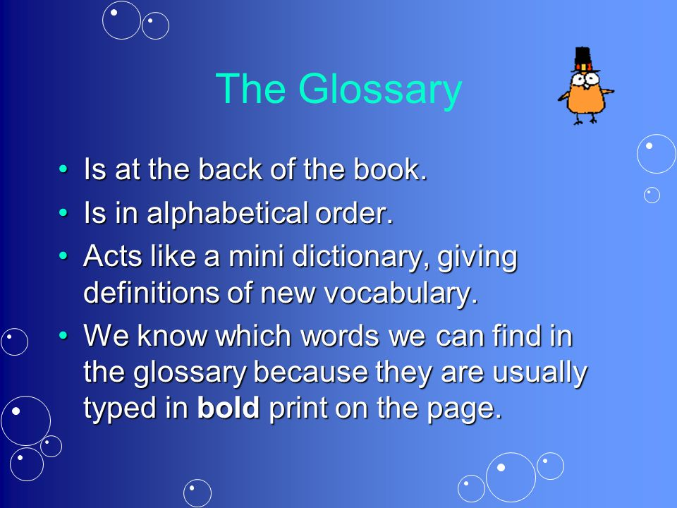 The Glossary Is at the back of the book. Is in alphabetical order.