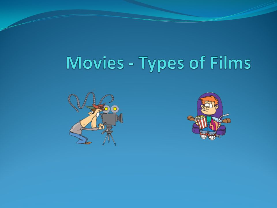 Movies - Types of Films. - ppt download