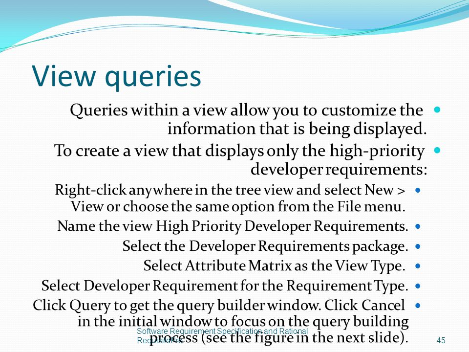 View queries Queries within a view allow you to customize the information that is being displayed.
