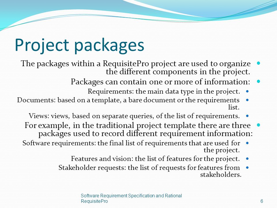 Project packages The packages within a RequisitePro project are used to organize the different components in the project.