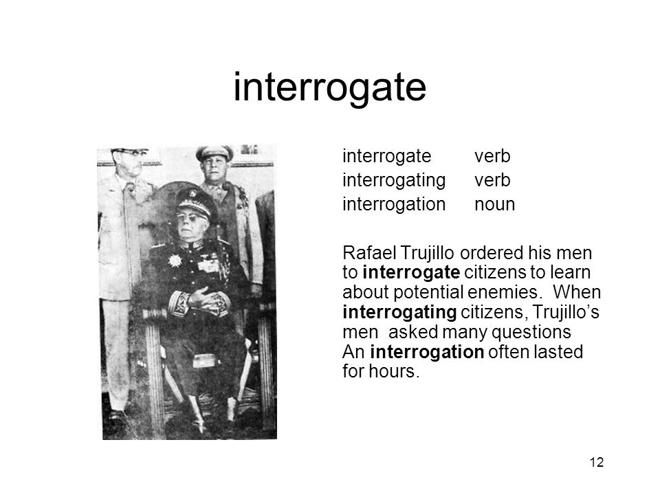 interrogate interrogate verb interrogating verb interrogation noun