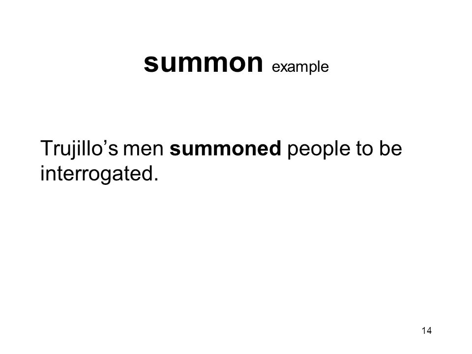 summon example Trujillo's men summoned people to be interrogated.