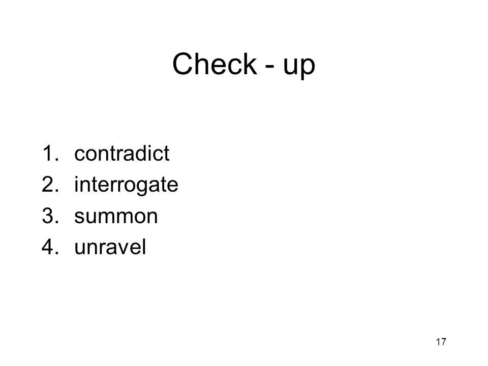Check - up contradict interrogate summon unravel