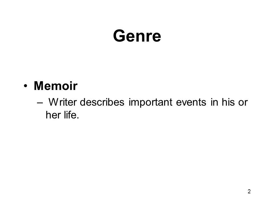 Genre Memoir Writer describes important events in his or her life.